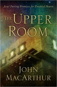 The Upper Room: Jesus' Parting Promises for Troubled Hearts
