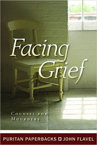 Facing Grief: Counsel For Mourners (Puritan Paperbacks)