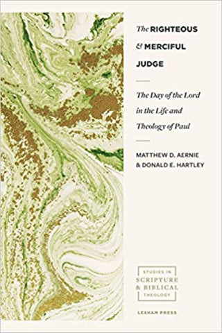 The Righteous and Merciful Judge: The Day of the Lord in the Life and Theology of Paul (Studies in Scripture and Biblical Theology)