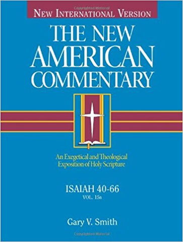 Isaiah 40-66: An Exegetical and Theological Exposition of Holy Scripture (The New American Commentary)