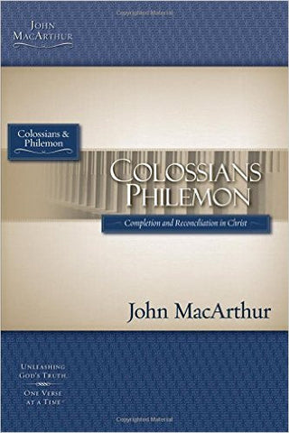 Colossians & Philemon: Completion and Reconciliation in Christ (MacArthur Bible Studies)