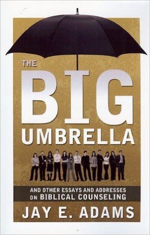 The Big Umbrella and Other Essays and Addresses on Biblical Counseling
