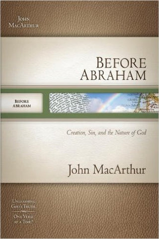 Before Abraham: Creation, Sin, and the Nature of God (MacArthur Bible Studies)