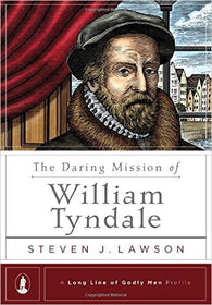 The Daring Mission of William Tyndale (A Long Line of Godly Men Profile)