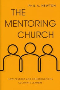 The Mentoring Church: How Pastors and Congregations Cultivate Leaders