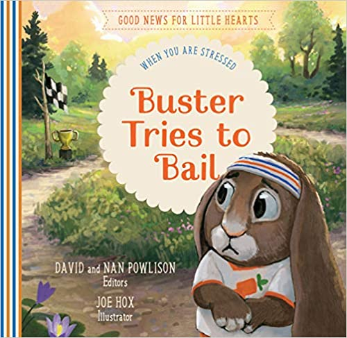 Buster Tries to Bail: When You Are Stressed (Good News for Little Hearts Series)