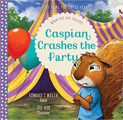 Caspian Crashes the Party: When You Are Jealous (Good News for Little Hearts Series)