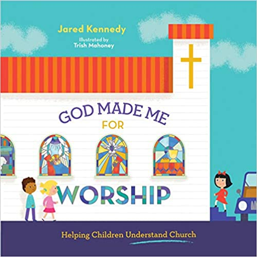 God Made Me for Worship: Helping Children Understand Church
