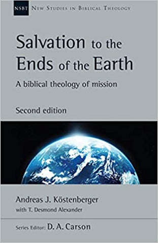 Salvation to the Ends of the Earth: A Biblical Theology of Mission (New Studies in Biblical Theology)