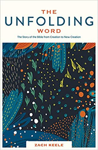 The Unfolding Word: The Story of the Bible from Creation to New Creation