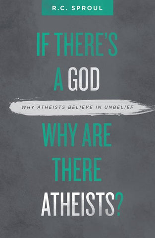 If There's a God Why are There Atheists? Why Atheists Believe in Unbelief