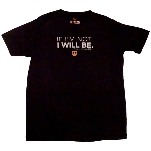 "Men ""IF IM NOT I WILL BE"" Tee"