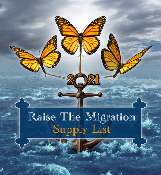 Raise The Migration 2021 supply List for raising monarchs through the butterfly life cycle