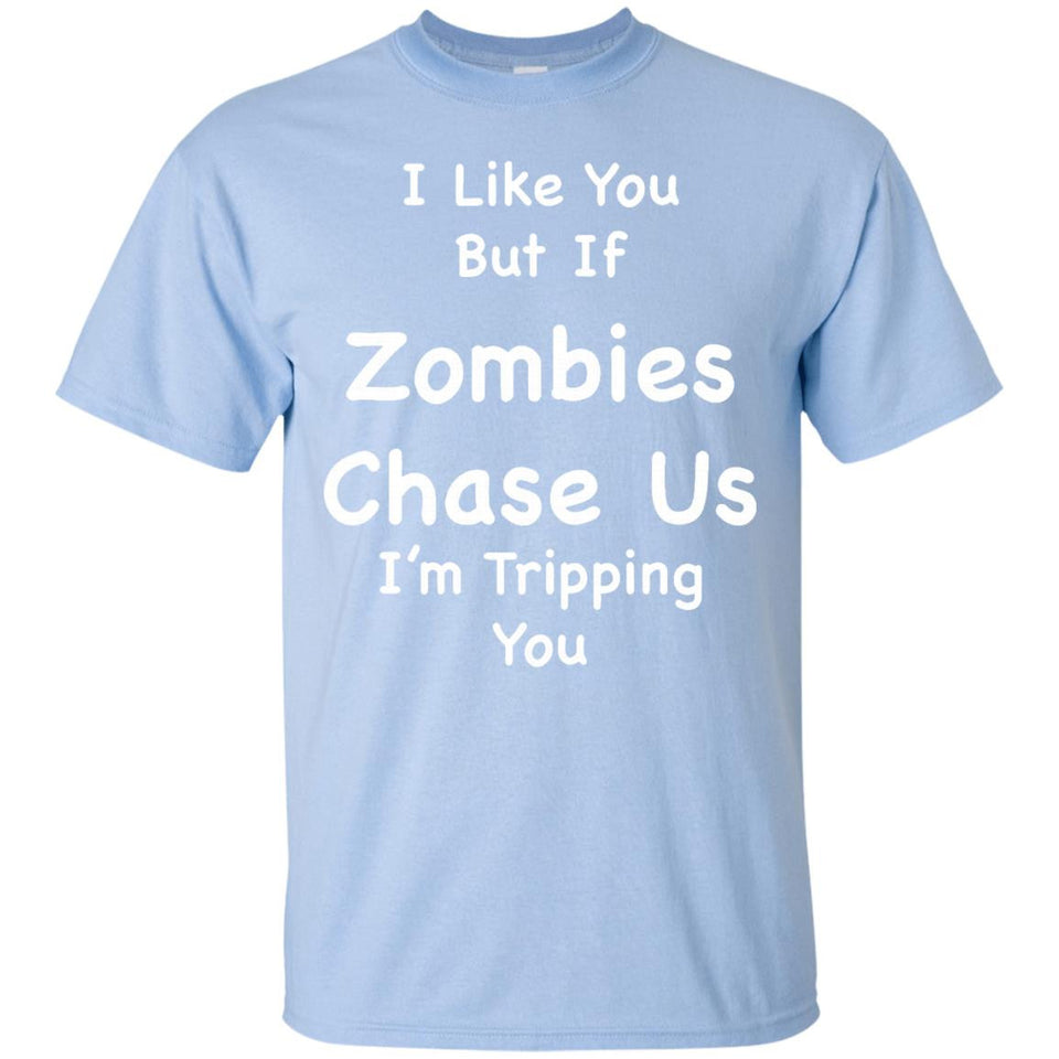 I Like You But If Zombies Chase Us I'm Tripping You T Shirt