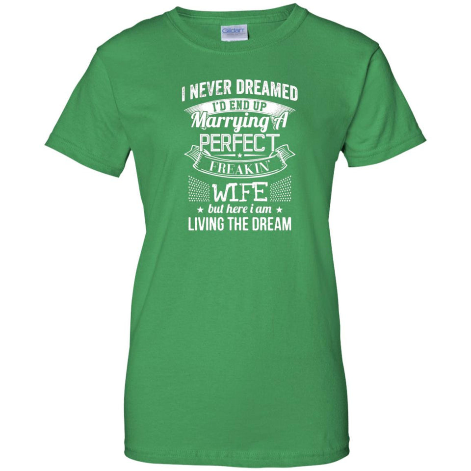 I'd End Up Marrying A Perfect Freakin' Wife T-Shirt