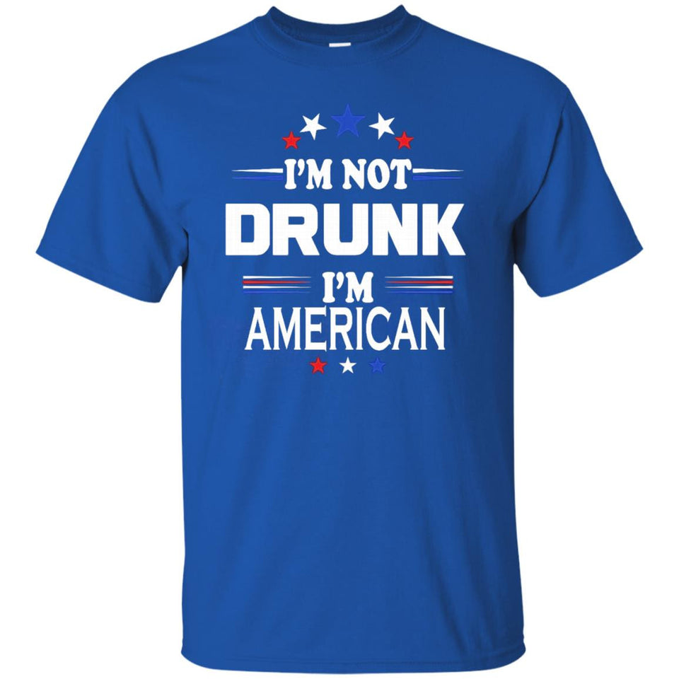 I'm Not Drunk I'm American Shirt 4th of July T-Shirt