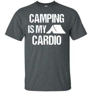 Camping Is My Cardio Camp Hunt Fish Hike Funny Gift T Shirt - Newmeup