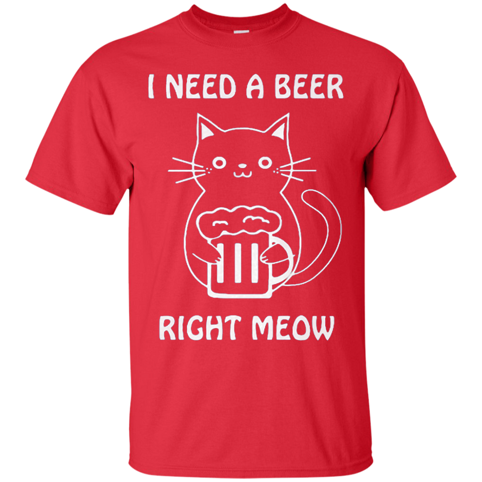 I NEED A BEER RIGHT MEOW SHIRT