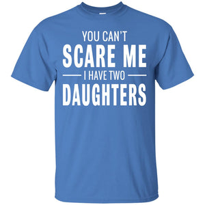 You Can't Scare Me I Have Two Daughters T-shirt - Newmeup