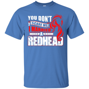 Redhead Tshirt - You don't scare me I married a Redhead