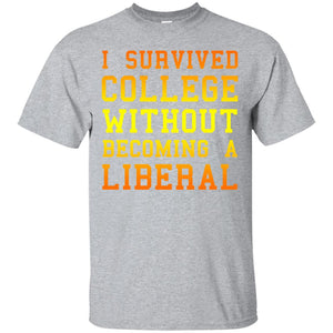 I Survived College without Becoming a Liberal T-Shirt.