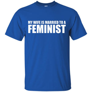 My Wife is Married to a Feminist T-shirt Male Feminist Equal