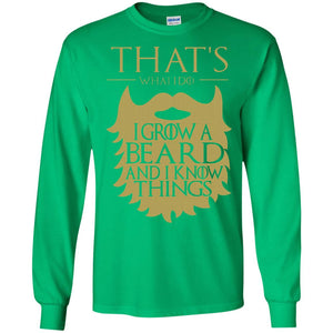 Thats What I Do I Grow a Beard and I Know Things T-Shirt