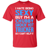 I Hate Being Sexy But I'm A Chubby Smokin Hot Trucker Shirt