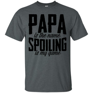Men's Papa is the name Spoiling is my Game shirt