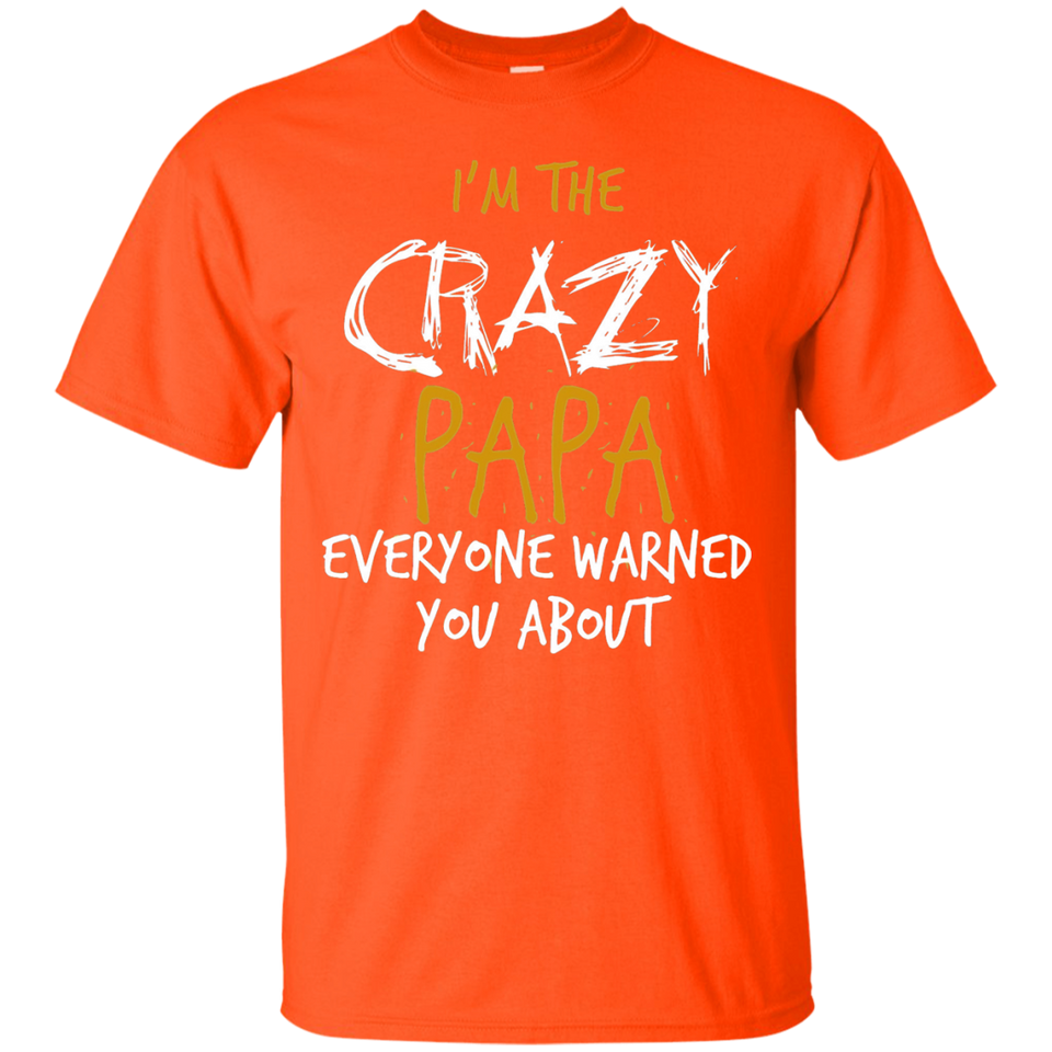 Im the Crazy Papa Everyone Warned You About T Shirt