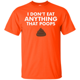 I Dont Eat Anything That Poops Shirt - Funny Vegan Shirt