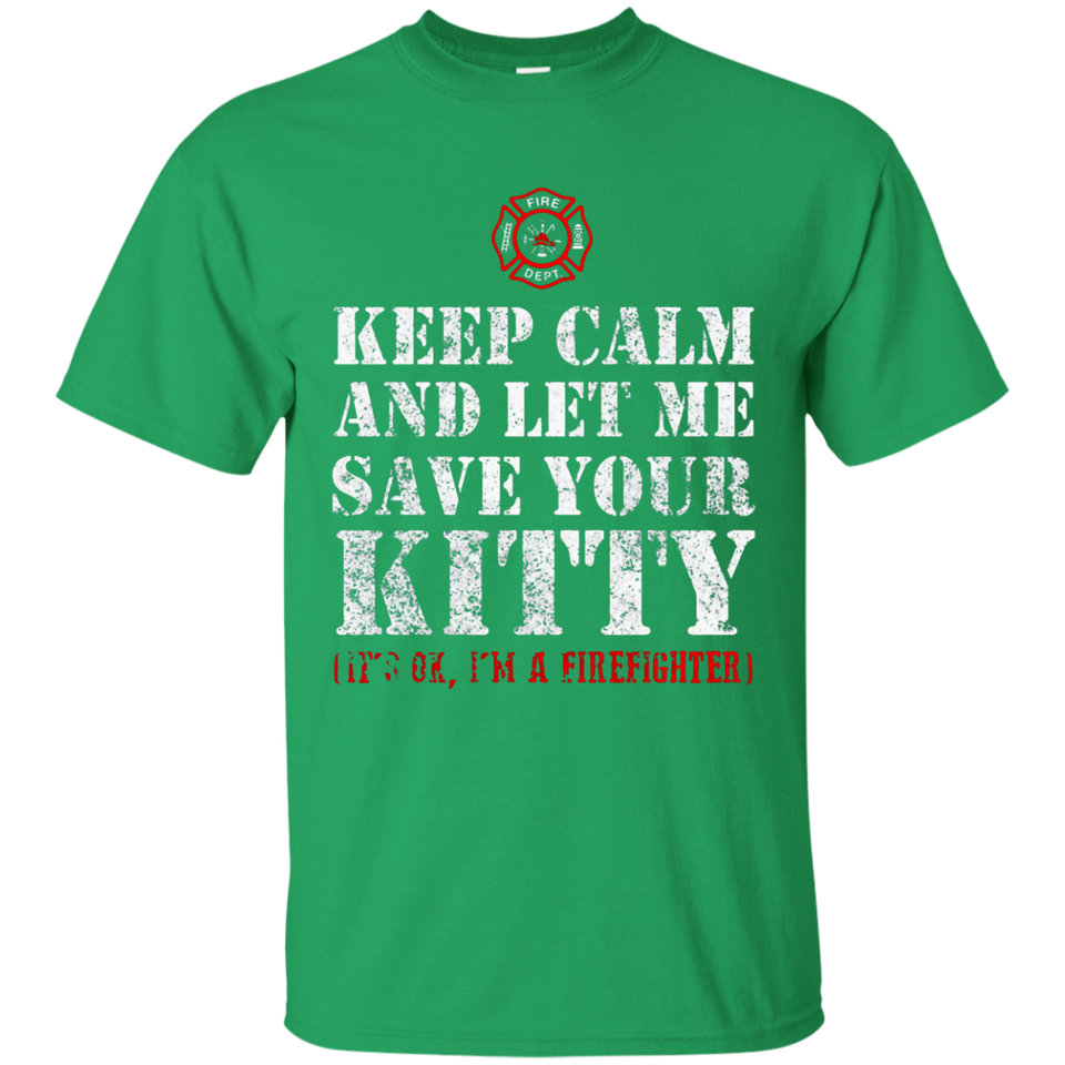 Keep calm and let me save your Kitty - Cat Firefighter Shirt