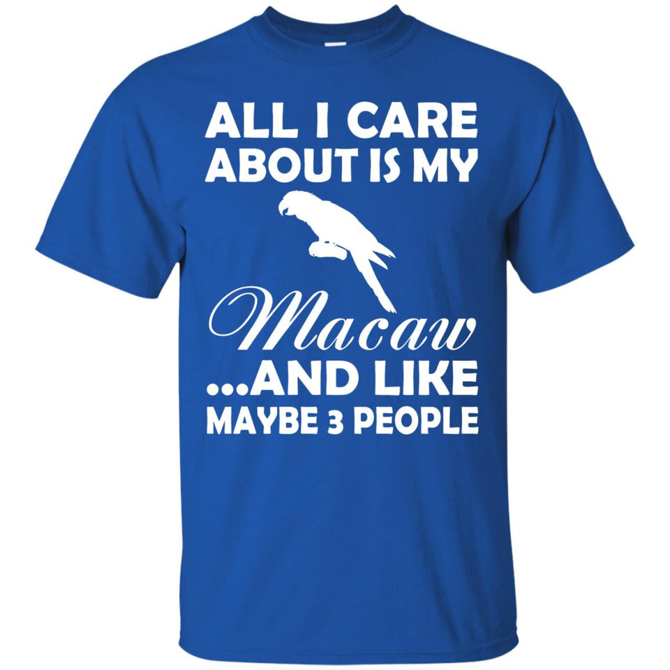 All I Care About Is My Macaw T-Shirt - Newmeup