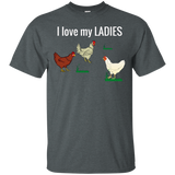 Funny Chicken t shirt for chicken farmers! I Love My Ladies