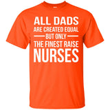 Only Finest Dad Raises Nurses T shirts - Father T-shirt
