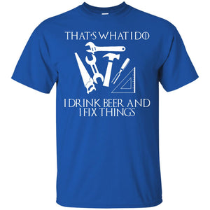 That's What I Do I Drink Beer And I Fix Things T-shirt