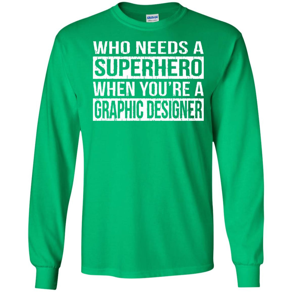 Who Needs a Superhero When You're a Graphic Designer Shirt - Newmeup