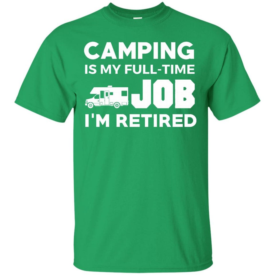Camping Is My Full Time Job I'm Retired Hobby RV Camper's Gift T-Shirt - Newmeup