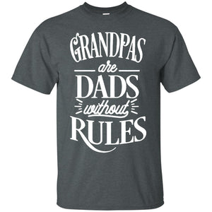 Grandpas Are Dads Without Rules T-shirt - Father's Day Shirt