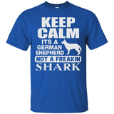 KEEP CALM ITS A GERMAN SHEPHERD NOT A FREAKIN SHARK SHIRTS