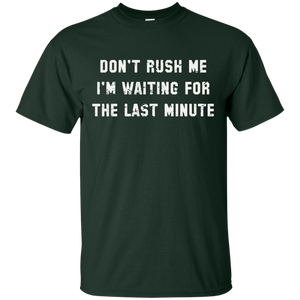 Dont rush me Im waiting for the last minute T-shirt