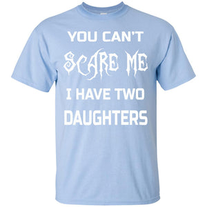 You Can't Scare Me I Have Two Daughters T-Shirts Dads _ Moms - Newmeup