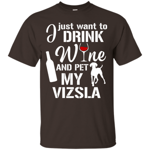 I Just Want To Drink Wine And Pet My Vizsla Dog TShirt