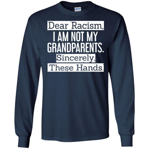 Dear racism I am not my grandparents sincerely these hands - Newmeup