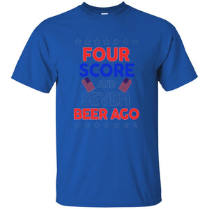 Four Score And Seven Beer Ago T Shirt, 4th Of July T Shirt