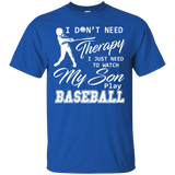 Dont need Therapy Need To Watch My Son Play Baseball T-shirt