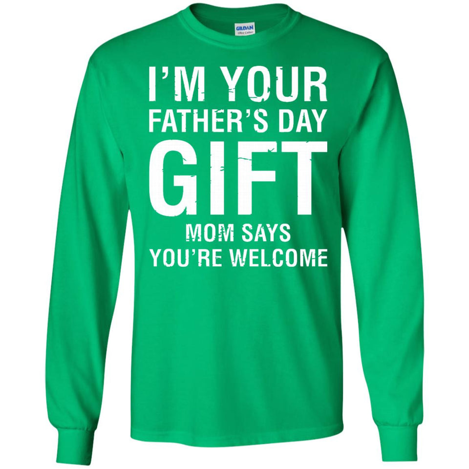 I'm Your Father's Day Gift Mom Says You're Welcome Tee Shirt