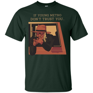 If Young Metro Dont Trust You T-Shirt