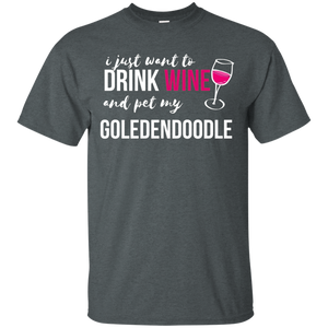 I Just Want to Drink Wine and Pet my Goldendoodle Funny Gift