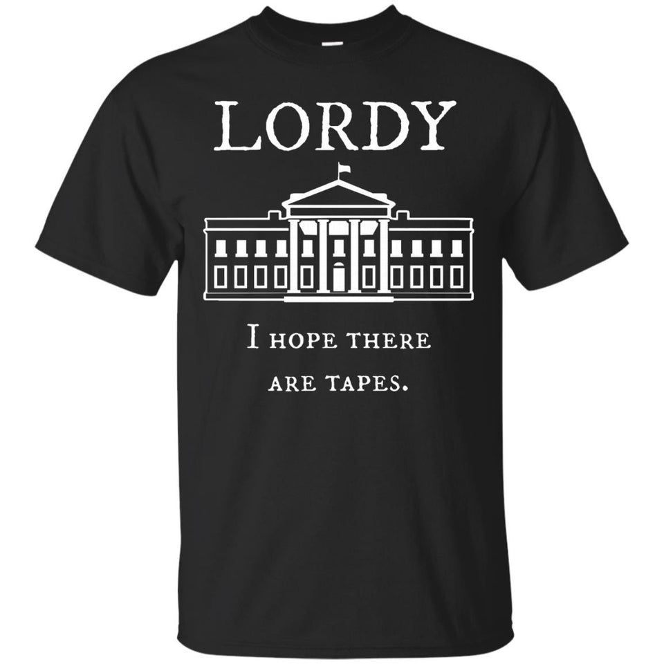 Lordy I Hope There Are Tapes Funny Political Shirt